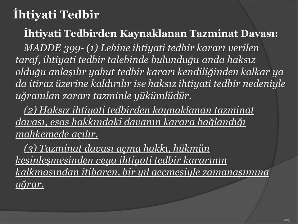 İhtiyati Tedbir İhtiyati Tedbirden Kaynaklanan Tazminat Davası: MADDE 399- (1) Lehine ihtiyati tedbir kararı verilen taraf, ihtiyati tedbir talebinde