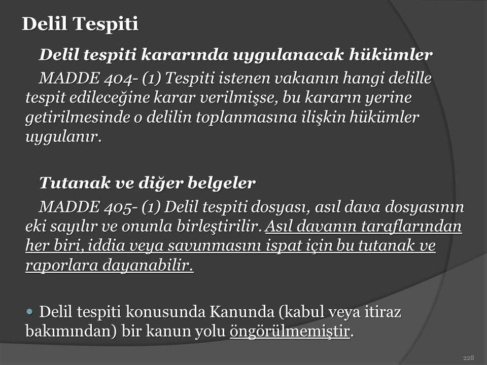 Delil Tespiti Delil tespiti kararında uygulanacak hükümler MADDE 404- (1) Tespiti istenen vakıanın hangi delille tespit edileceğine karar verilmişse,
