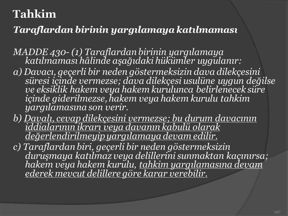 Tahkim Taraflardan birinin yargılamaya katılmaması MADDE 430- (1) Taraflardan birinin yargılamaya katılmaması hâlinde aşağıdaki hükümler uygulanır: a)