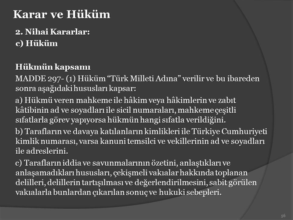 """Karar ve Hüküm 2. Nihai Kararlar: c) Hüküm Hükmün kapsamı MADDE 297- (1) Hüküm """"Türk Milleti Adına"""" verilir ve bu ibareden sonra aşağıdaki hususları k"""