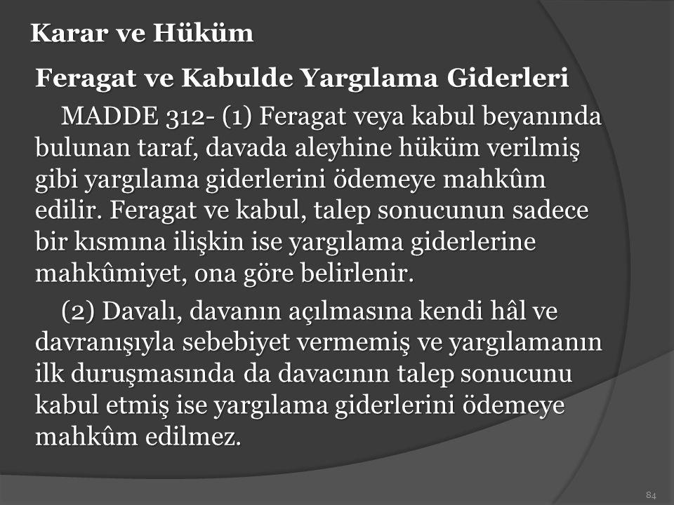 Karar ve Hüküm Feragat ve Kabulde Yargılama Giderleri MADDE 312- (1) Feragat veya kabul beyanında bulunan taraf, davada aleyhine hüküm verilmiş gibi y