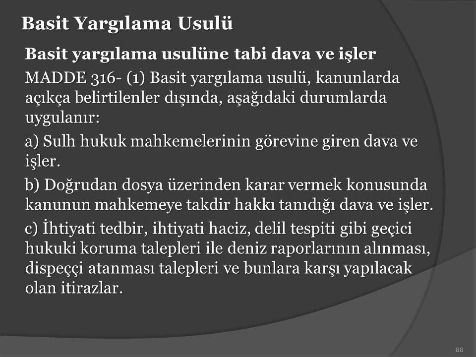 Basit Yargılama Usulü Basit yargılama usulüne tabi dava ve işler MADDE 316- (1) Basit yargılama usulü, kanunlarda açıkça belirtilenler dışında, aşağıd