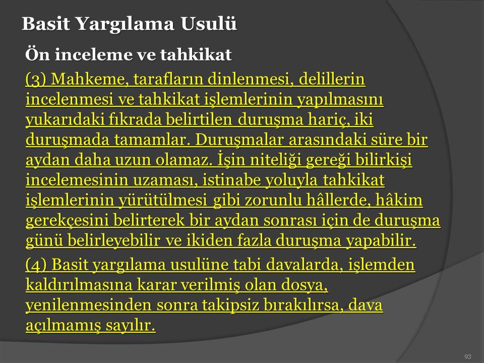 Basit Yargılama Usulü Ön inceleme ve tahkikat (3) Mahkeme, tarafların dinlenmesi, delillerin incelenmesi ve tahkikat işlemlerinin yapılmasını yukarıda