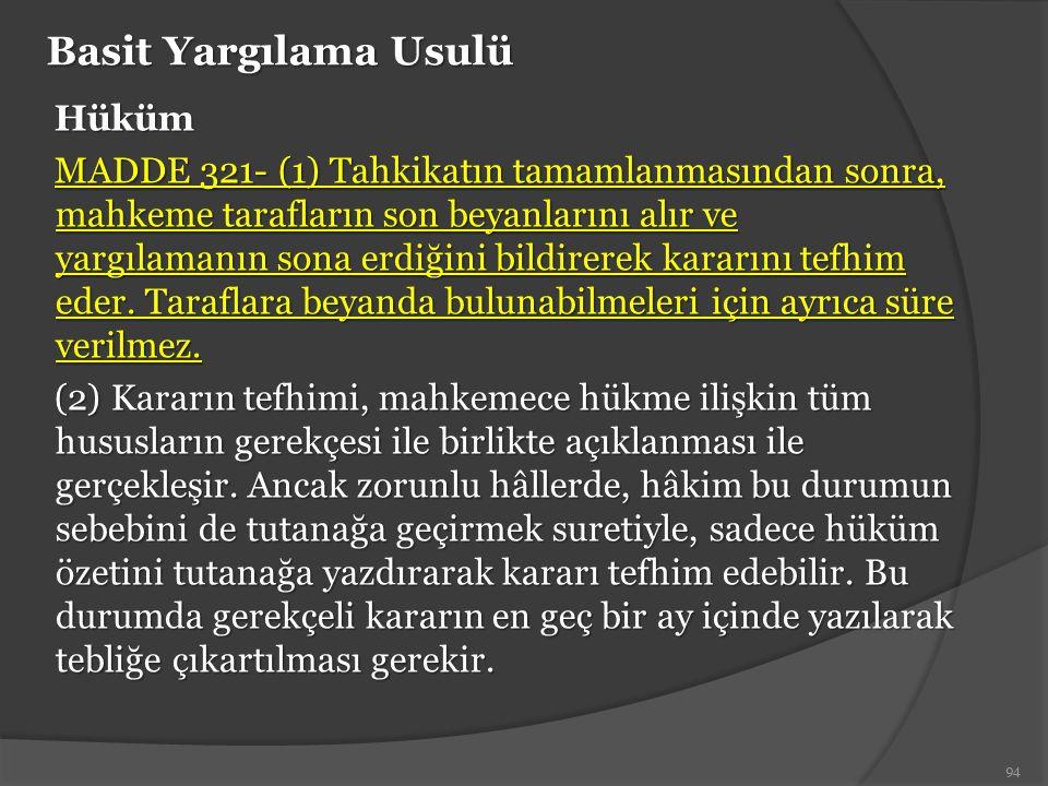 Basit Yargılama Usulü Hüküm MADDE 321- (1) Tahkikatın tamamlanmasından sonra, mahkeme tarafların son beyanlarını alır ve yargılamanın sona erdiğini bi