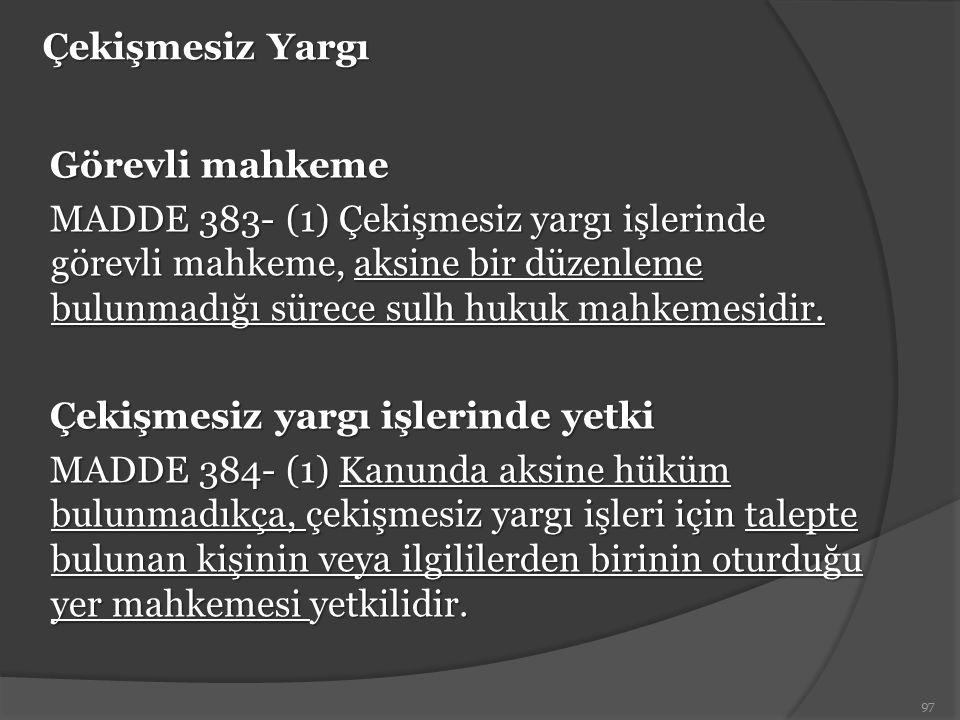 Çekişmesiz Yargı Görevli mahkeme MADDE 383- (1) Çekişmesiz yargı işlerinde görevli mahkeme, aksine bir düzenleme bulunmadığı sürece sulh hukuk mahkeme