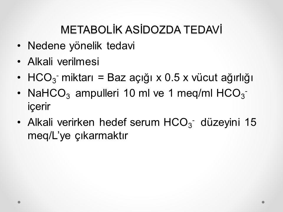 METABOLİK ASİDOZDA TEDAVİ Nedene yönelik tedavi Alkali verilmesi HCO 3 - miktarı = Baz açığı x 0.5 x vücut ağırlığı NaHCO 3 ampulleri 10 ml ve 1 meq/m