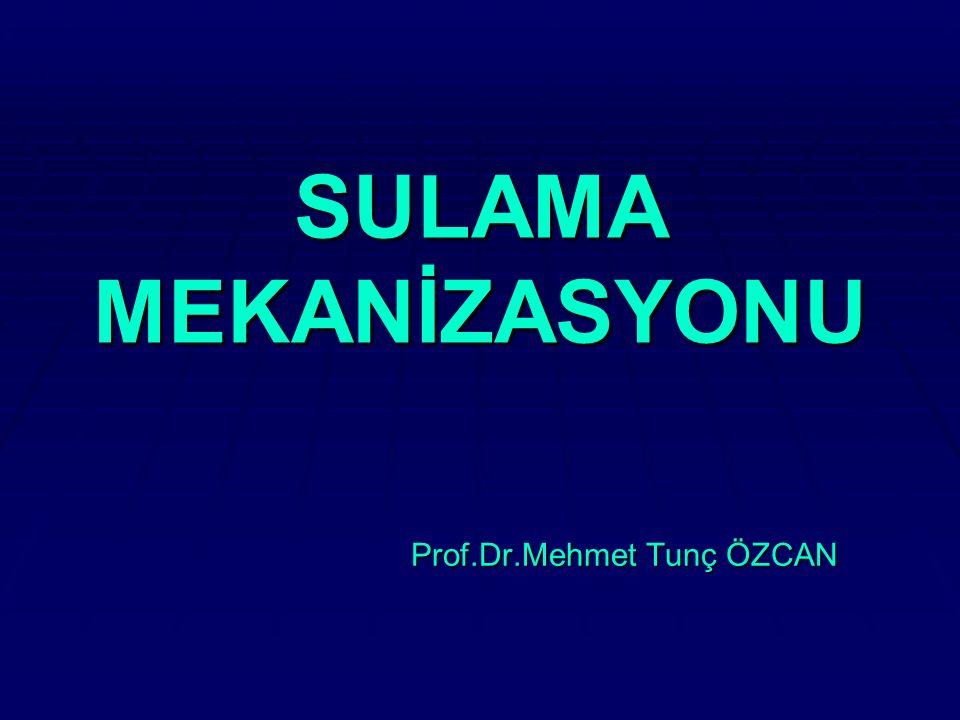 SULAMA MEKANİZASYONU Prof.Dr.Mehmet Tunç ÖZCAN