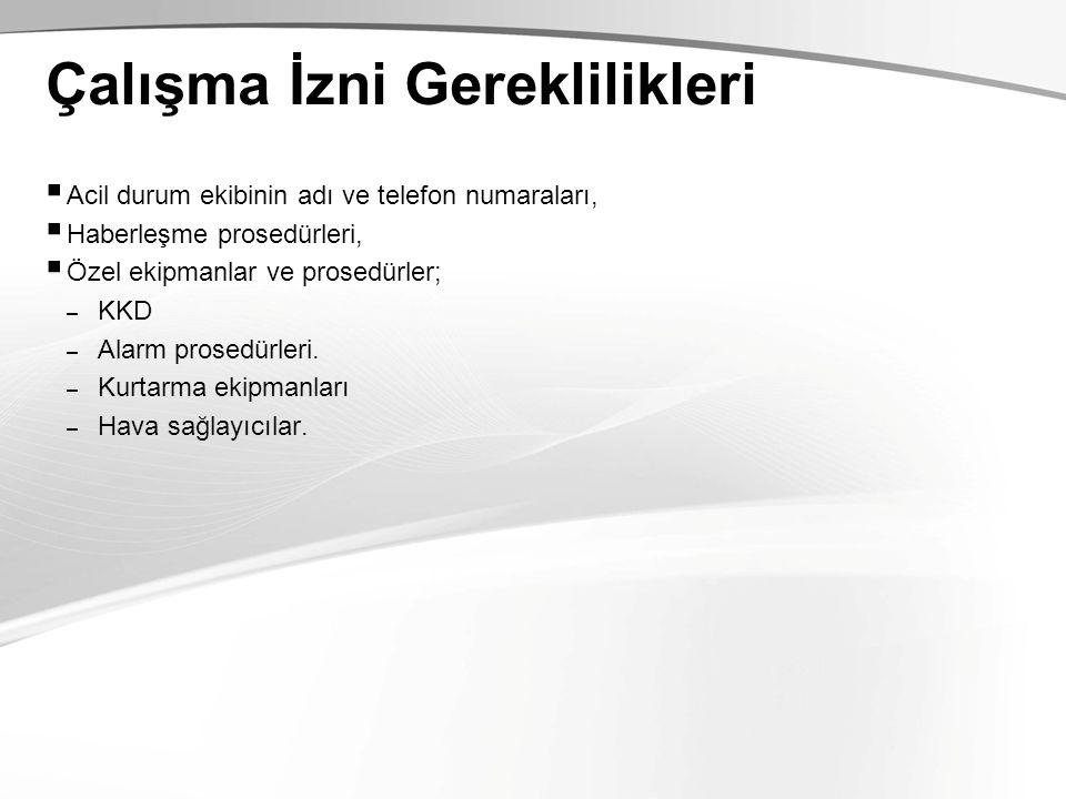 Çalışma İzni Gereklilikleri  Acil durum ekibinin adı ve telefon numaraları,  Haberleşme prosedürleri,  Özel ekipmanlar ve prosedürler; – KKD – Alar
