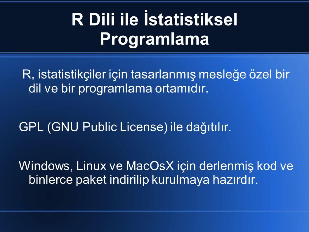 R Dili ile İstatistiksel Programlama R, istatistikçiler için tasarlanmış mesleğe özel bir dil ve bir programlama ortamıdır. GPL (GNU Public License) i