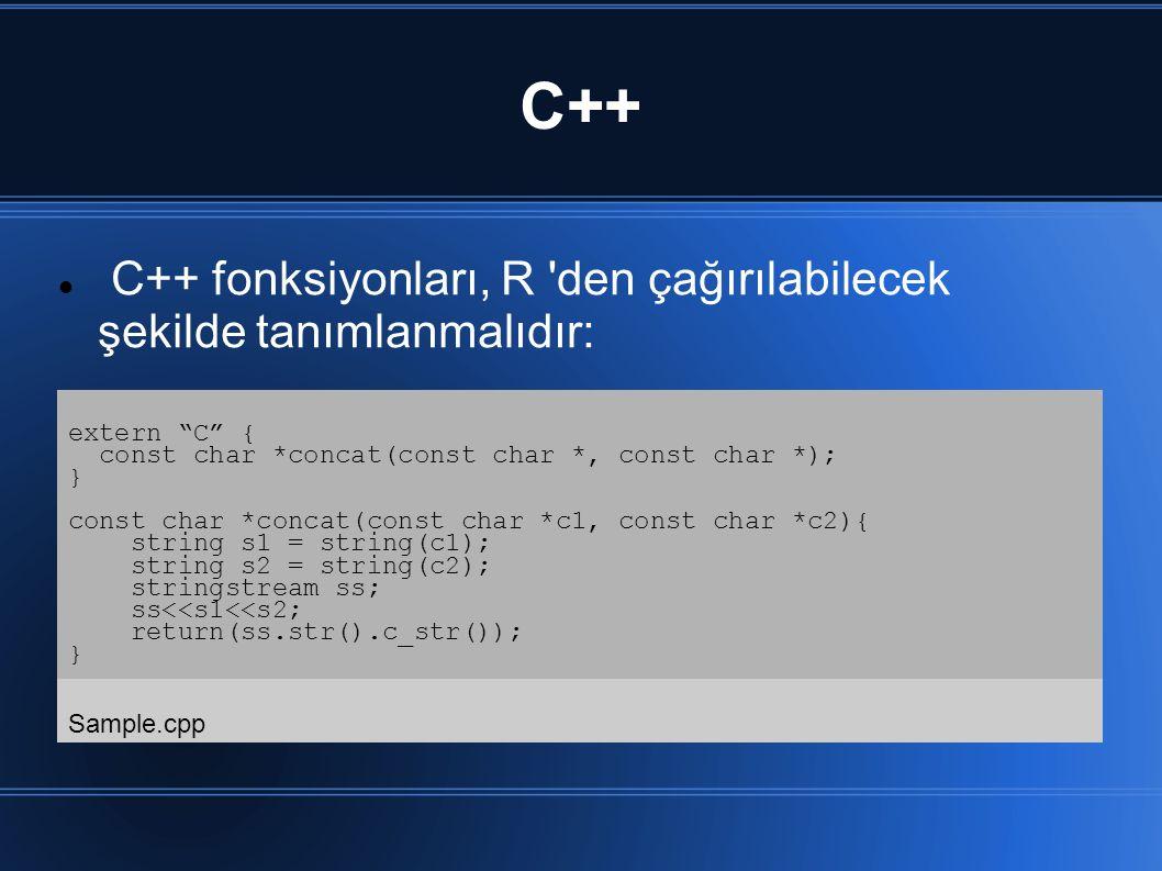 """C++ C++ fonksiyonları, R 'den çağırılabilecek şekilde tanımlanmalıdır: extern """"C"""" { const char *concat(const char *, const char *); } const char *conc"""