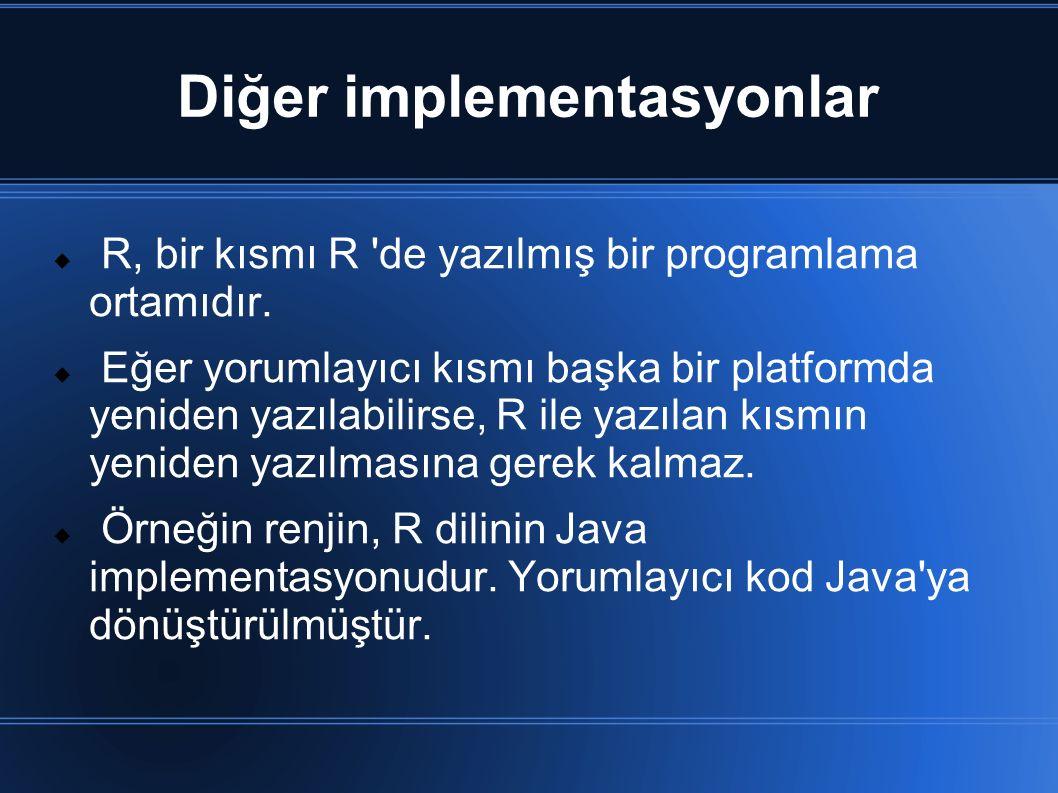 Diğer implementasyonlar  R, bir kısmı R 'de yazılmış bir programlama ortamıdır.  Eğer yorumlayıcı kısmı başka bir platformda yeniden yazılabilirse,