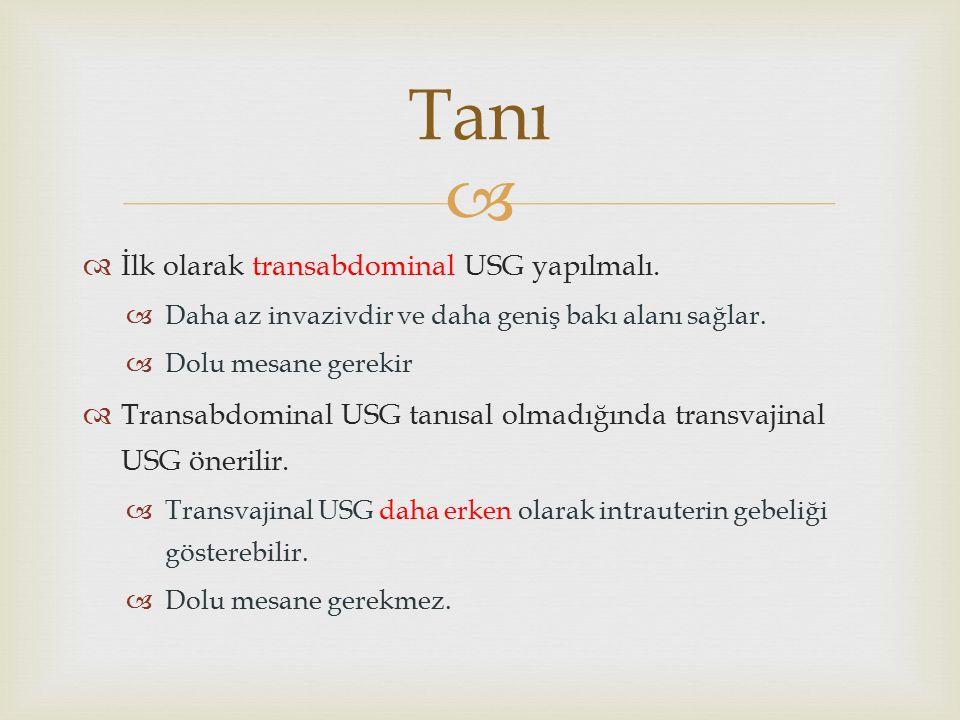   İlk olarak transabdominal USG yapılmalı.  Daha az invazivdir ve daha geniş bakı alanı sağlar.