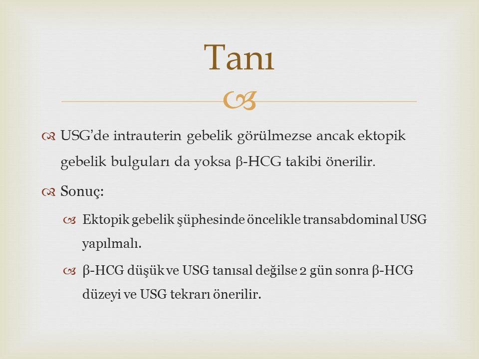   USG'de intrauterin gebelik görülmezse ancak ektopik gebelik bulguları da yoksa β -HCG takibi önerilir.