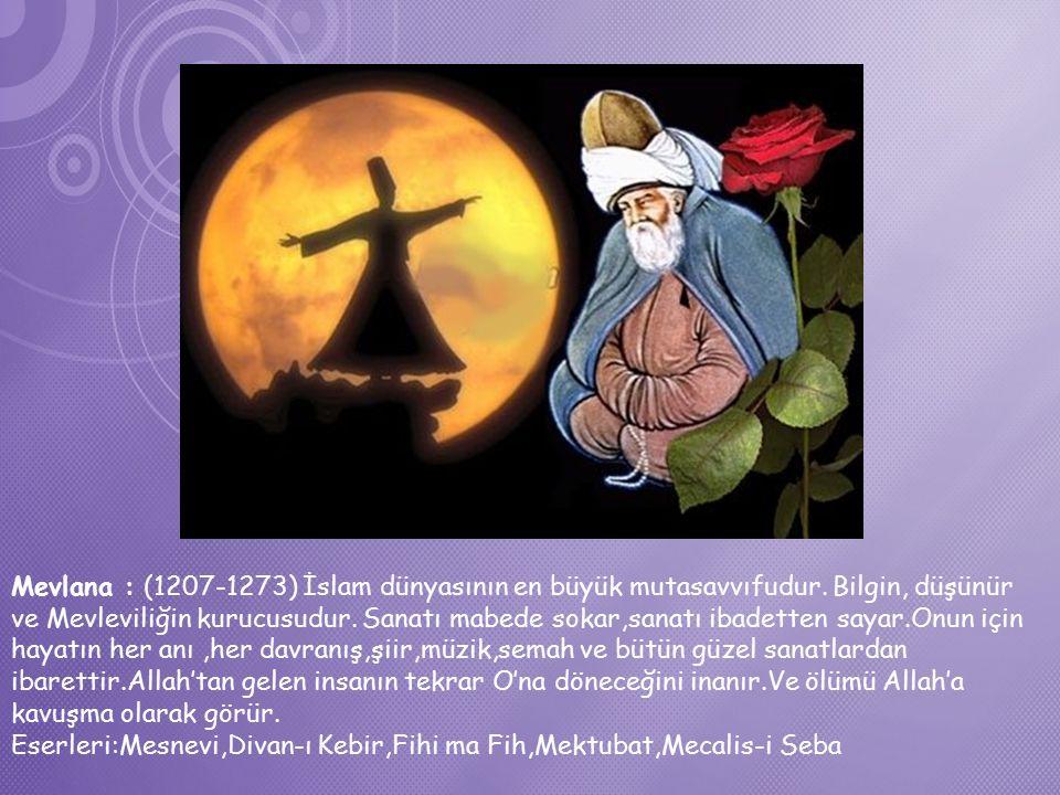 Mevlana : (1207-1273) İslam dünyasının en büyük mutasavvıfudur.