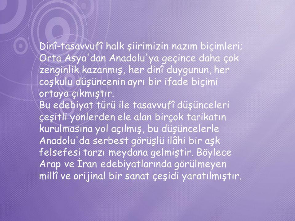 Dinî Tasavvufi Halk Şiirinin Genel Özellikleri ÖZELLİKLERİ Kurucusu 12.