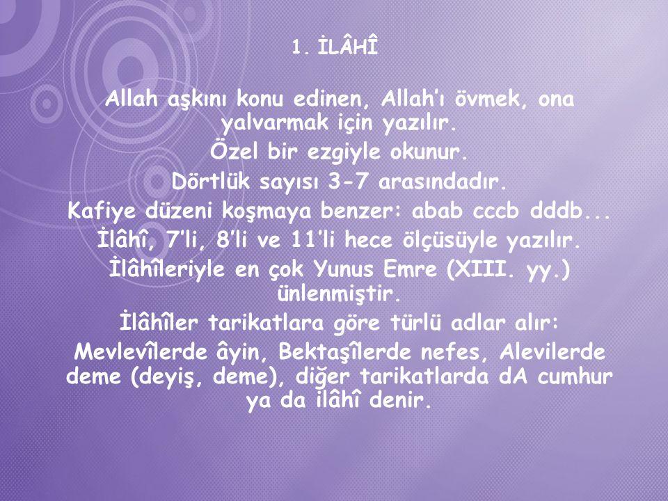 1.İLÂHÎ Allah aşkını konu edinen, Allah'ı övmek, ona yalvarmak için yazılır.