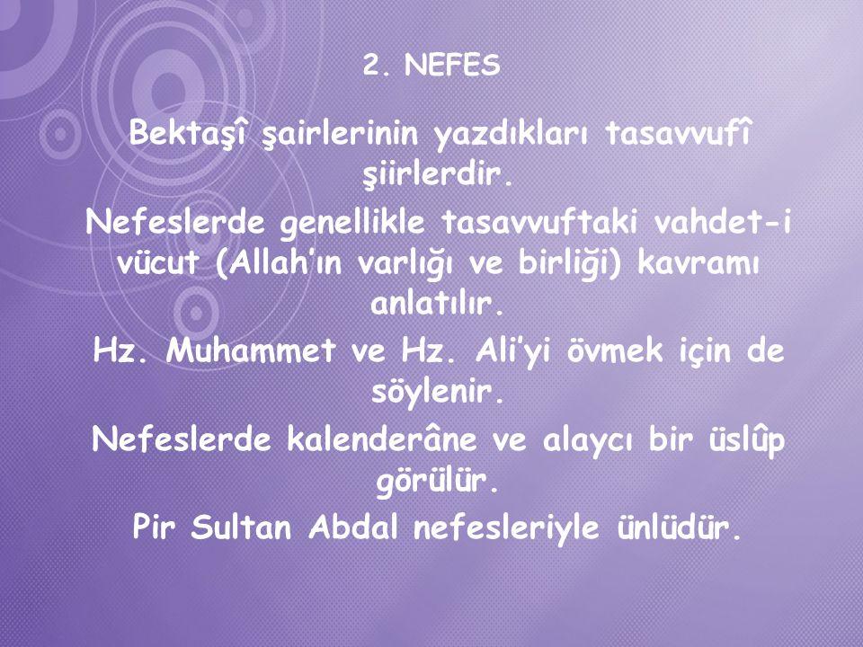 2.NEFES Bektaşî şairlerinin yazdıkları tasavvufî şiirlerdir.