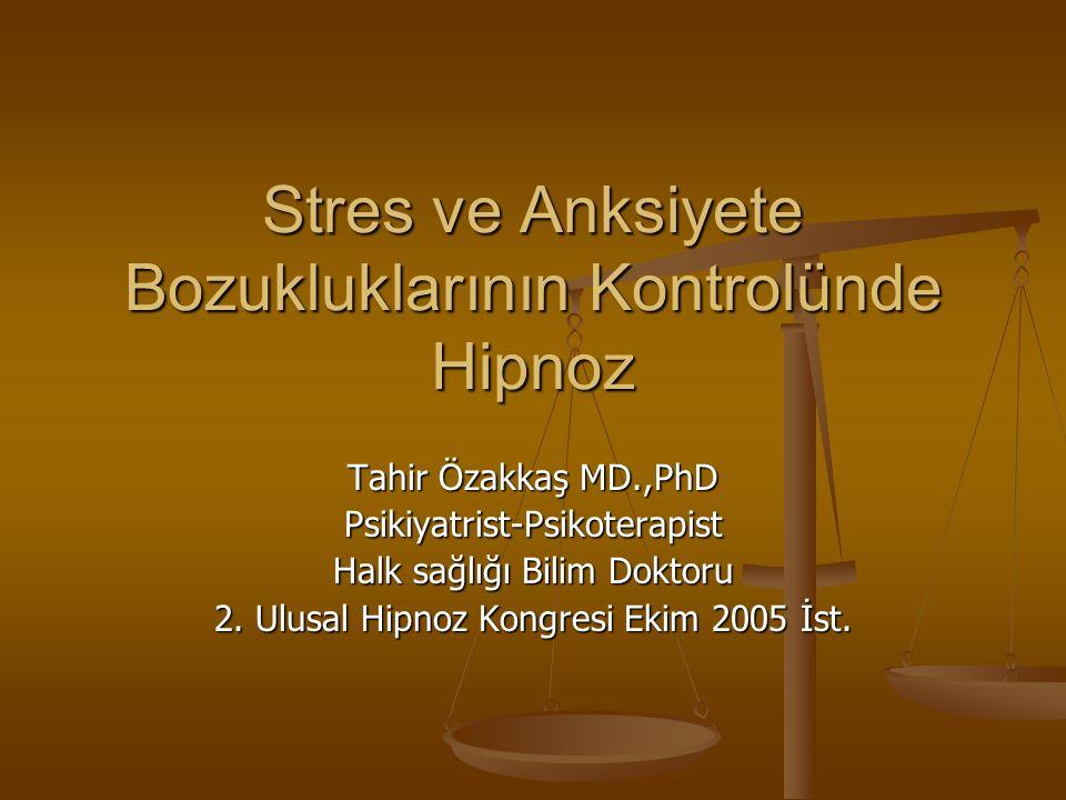 Stres ve Anksiyete Bozukluklarının Kontrolünde Hipnoz Tahir Özakkaş MD.,PhD Psikiyatrist-Psikoterapist Halk sağlığı Bilim Doktoru 2.