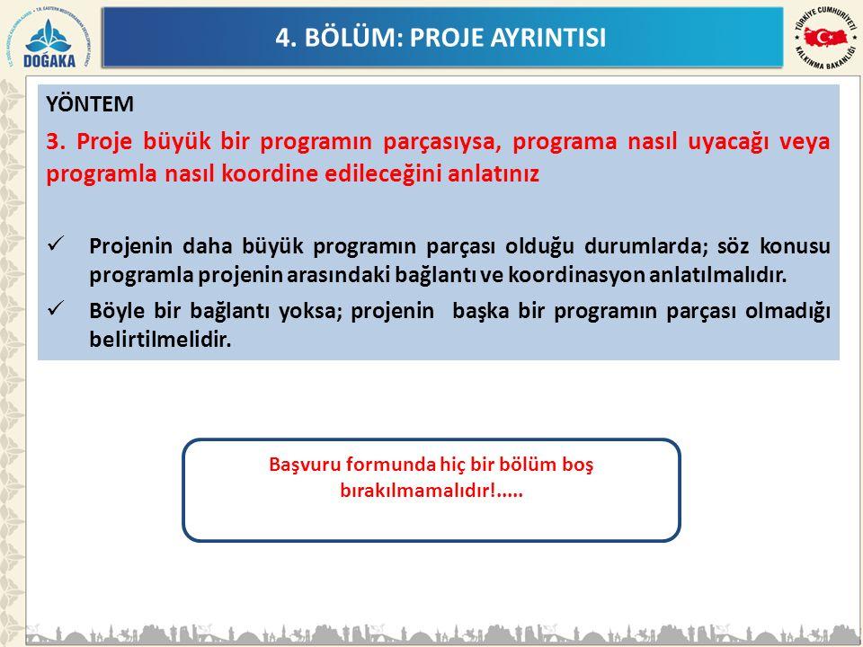 4. BÖLÜM: PROJE AYRINTISI YÖNTEM 3. Proje büyük bir programın parçasıysa, programa nasıl uyacağı veya programla nasıl koordine edileceğini anlatınız P