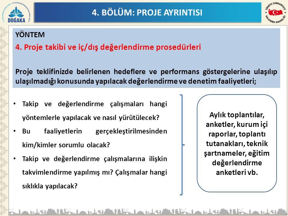 4. BÖLÜM: PROJE AYRINTISI YÖNTEM 4. Proje takibi ve iç/dış değerlendirme prosedürleri Proje teklifinizde belirlenen hedeflere ve performans göstergele