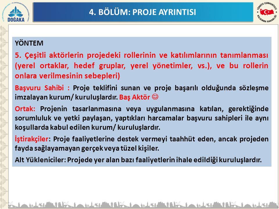 4. BÖLÜM: PROJE AYRINTISI YÖNTEM 5. Çeşitli aktörlerin projedeki rollerinin ve katılımlarının tanımlanması (yerel ortaklar, hedef gruplar, yerel yönet