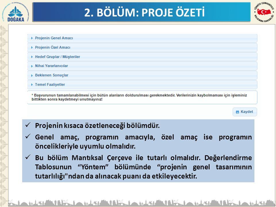 2. BÖLÜM: PROJE ÖZETİ Projenin kısaca özetleneceği bölümdür. Genel amaç, programın amacıyla, özel amaç ise programın öncelikleriyle uyumlu olmalıdır.