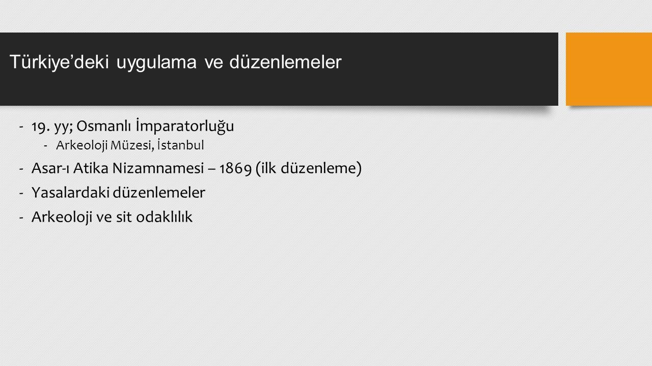-19. yy; Osmanlı İmparatorluğu -Arkeoloji Müzesi, İstanbul -Asar-ı Atika Nizamnamesi – 1869 (ilk düzenleme) -Yasalardaki düzenlemeler -Arkeoloji ve si