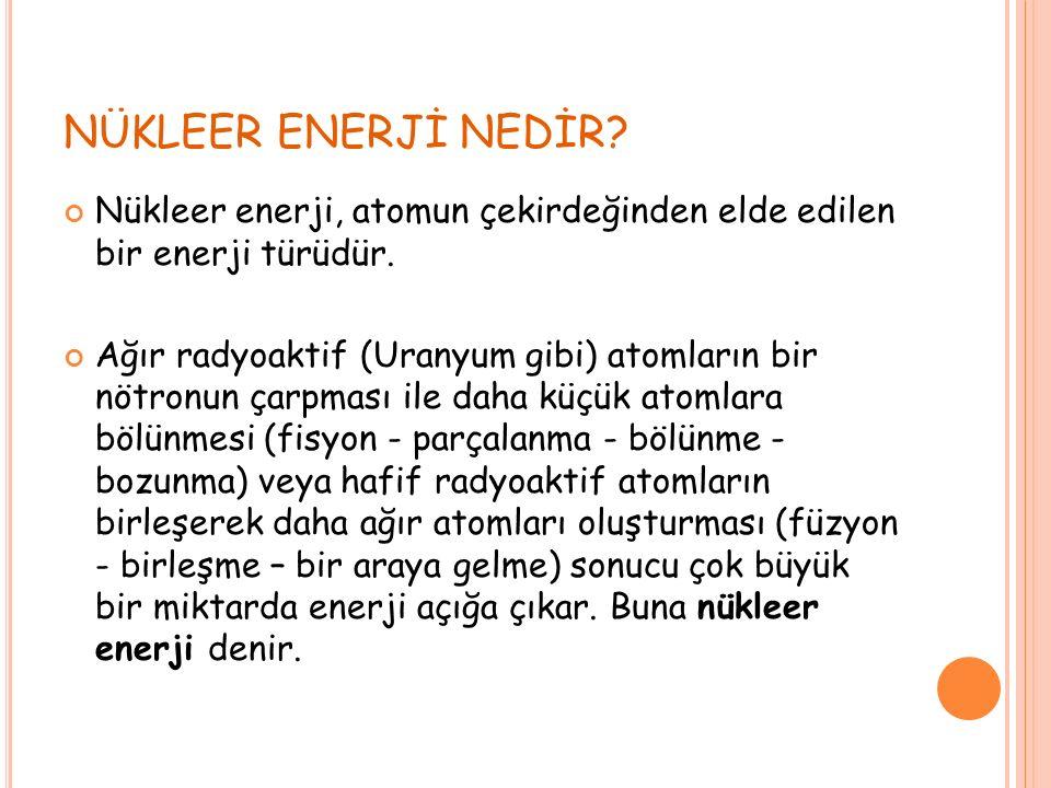NÜKLEER ENERJİ NEDİR. Nükleer enerji, atomun çekirdeğinden elde edilen bir enerji türüdür.