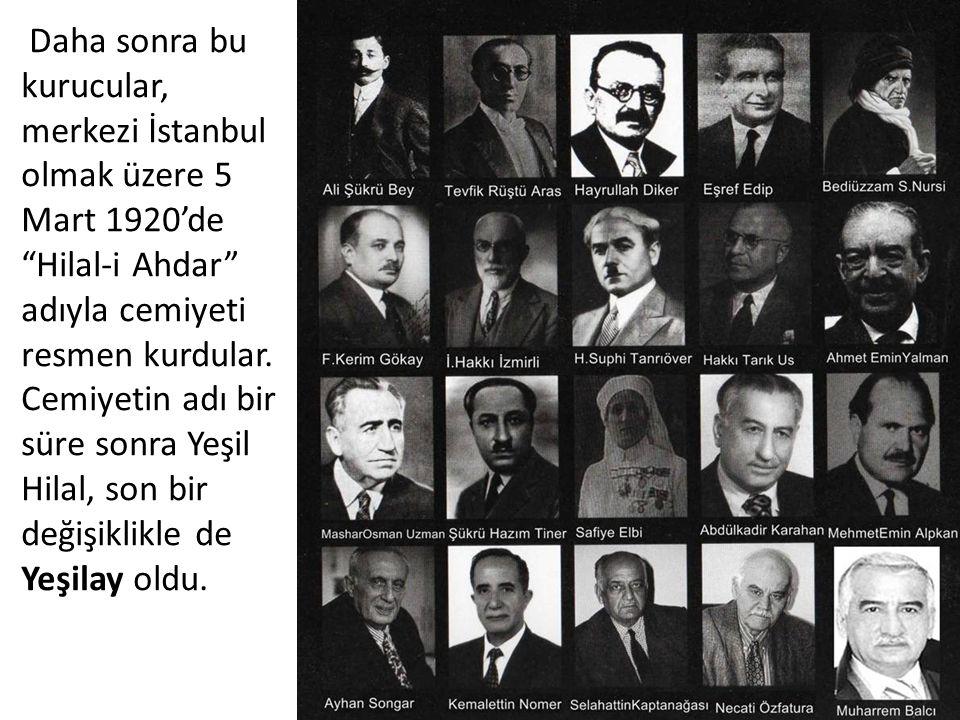 Daha sonra bu kurucular, merkezi İstanbul olmak üzere 5 Mart 1920'de Hilal-i Ahdar adıyla cemiyeti resmen kurdular.