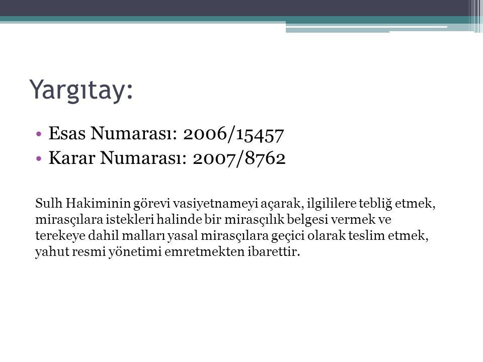 Yargıtay: Esas Numarası: 2006/15457 Karar Numarası: 2007/8762 Sulh Hakiminin görevi vasiyetnameyi açarak, ilgililere tebliğ etmek, mirasçılara istekle