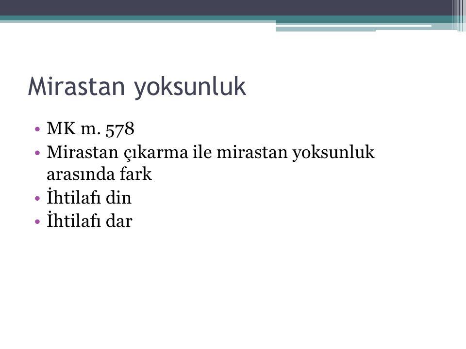 Mirastan yoksunluk MK m. 578 Mirastan çıkarma ile mirastan yoksunluk arasında fark İhtilafı din İhtilafı dar