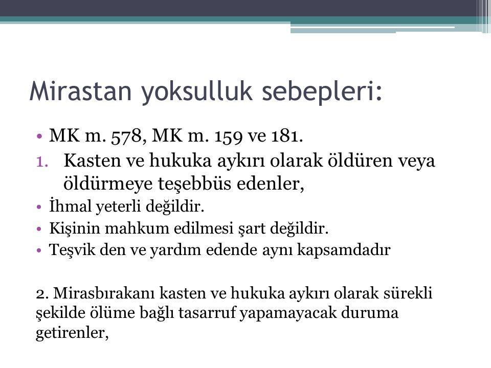 Mirastan yoksulluk sebepleri: MK m. 578, MK m. 159 ve 181. 1.Kasten ve hukuka aykırı olarak öldüren veya öldürmeye teşebbüs edenler, İhmal yeterli değ