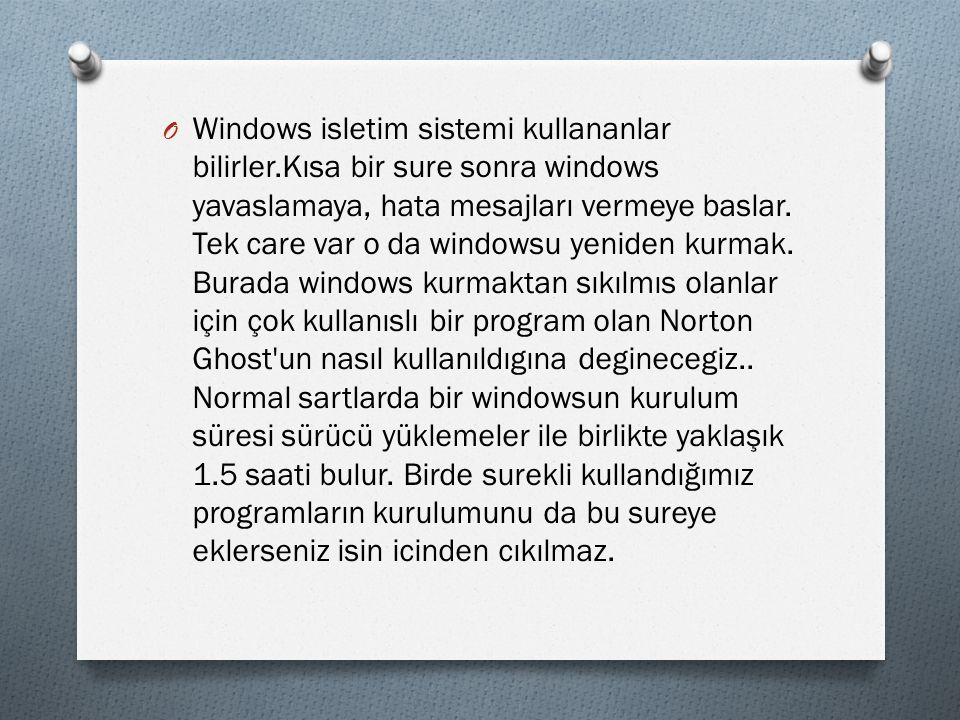 O Windows isletim sistemi kullananlar bilirler.Kısa bir sure sonra windows yavaslamaya, hata mesajları vermeye baslar.
