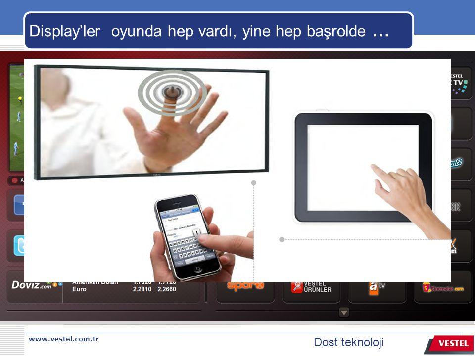 www.vestel.com.tr Dost teknoloji Display'ler oyunda hep vardı, yine hep başrolde...