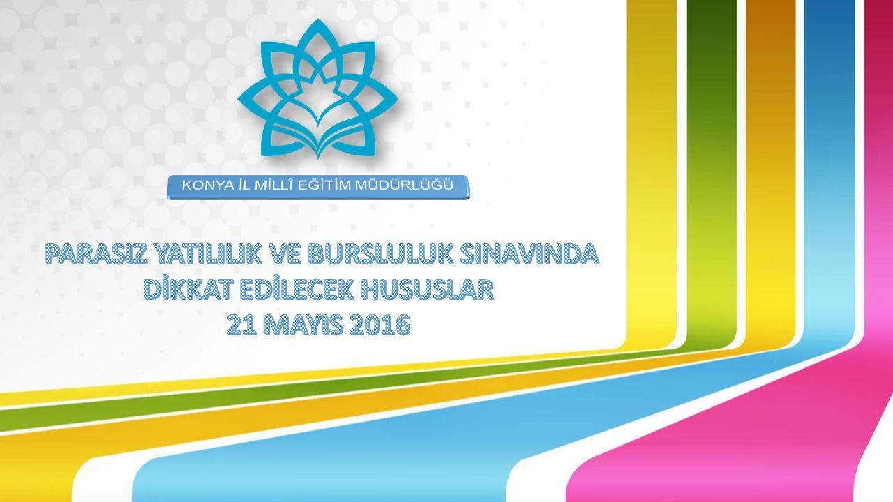 SINAVDA DİKKAT EDİLECEK HUSULAR * 5, 6, 7, 9, 10 ve 11'inci sınıflar için gerçekleştirilecek Parasız Yatılılık ve Bursluluk Sınavı (PYBS); 21 Mayıs 2016 Cumartesi günü saat 10.00'da yapılacaktır.