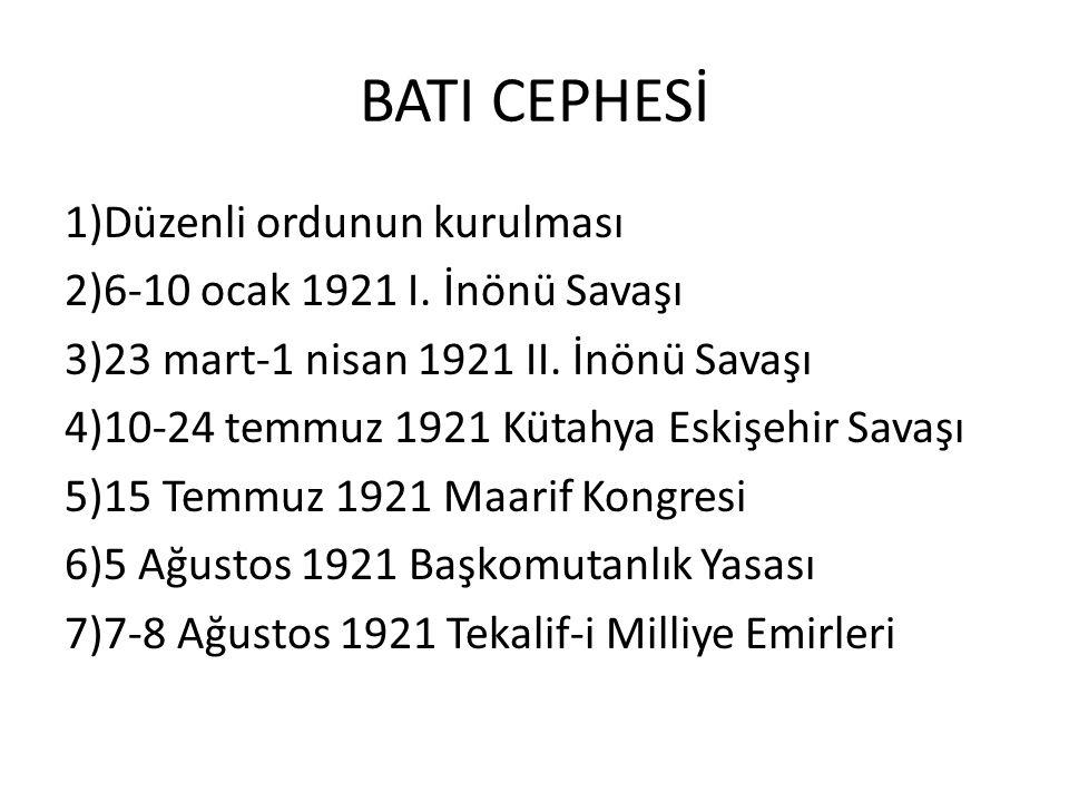 1)Düzenli ordunun kurulması 2)6-10 ocak 1921 I.İnönü Savaşı 3)23 mart-1 nisan 1921 II.