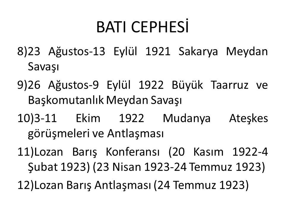 BATI CEPHESİ 8)23 Ağustos-13 Eylül 1921 Sakarya Meydan Savaşı 9)26 Ağustos-9 Eylül 1922 Büyük Taarruz ve Başkomutanlık Meydan Savaşı 10)3-11 Ekim 1922