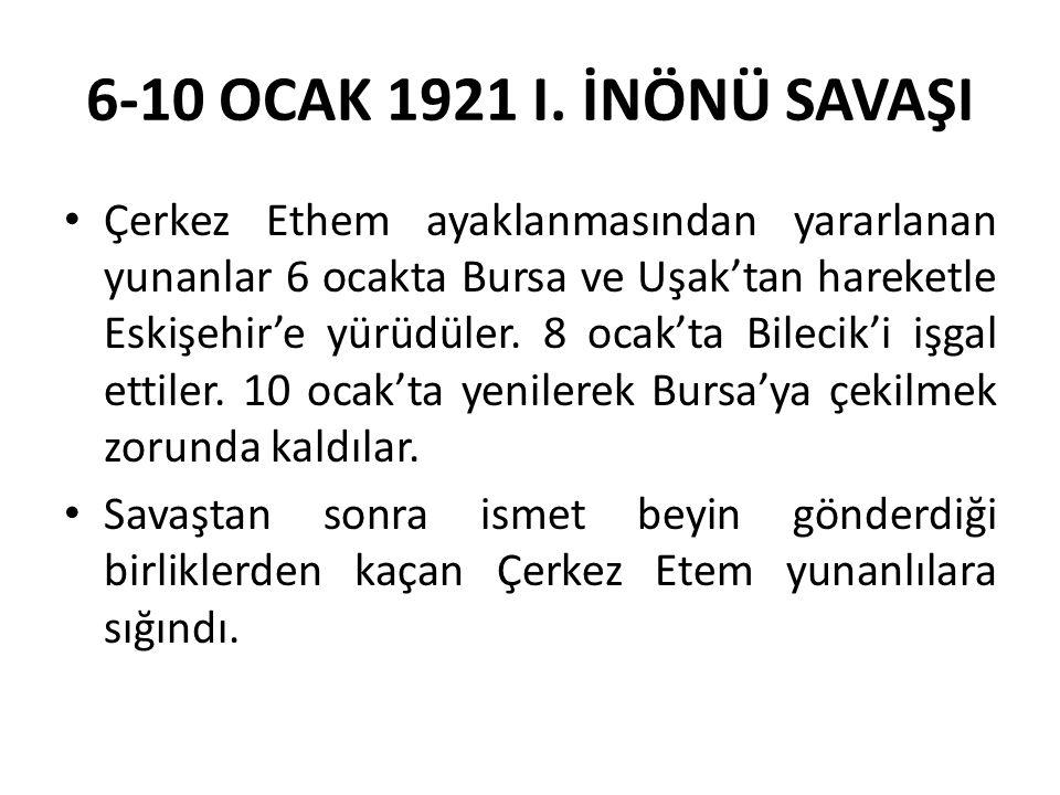 6-10 OCAK 1921 I. İNÖNÜ SAVAŞI Çerkez Ethem ayaklanmasından yararlanan yunanlar 6 ocakta Bursa ve Uşak'tan hareketle Eskişehir'e yürüdüler. 8 ocak'ta
