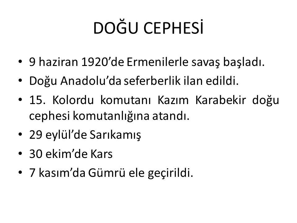 9 haziran 1920'de Ermenilerle savaş başladı. Doğu Anadolu'da seferberlik ilan edildi. 15. Kolordu komutanı Kazım Karabekir doğu cephesi komutanlığına
