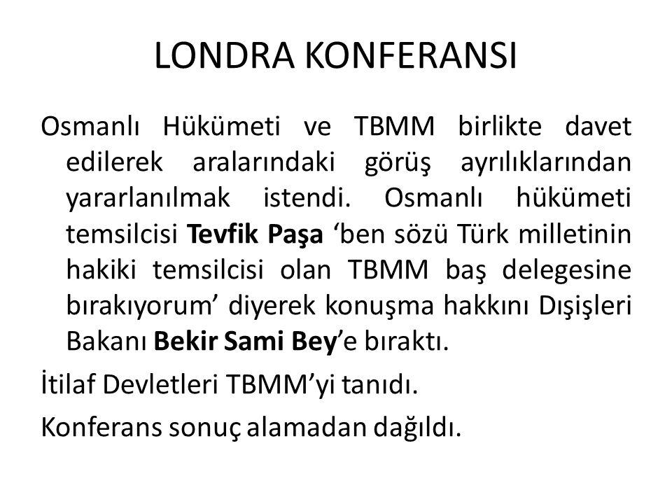 LONDRA KONFERANSI Osmanlı Hükümeti ve TBMM birlikte davet edilerek aralarındaki görüş ayrılıklarından yararlanılmak istendi. Osmanlı hükümeti temsilci