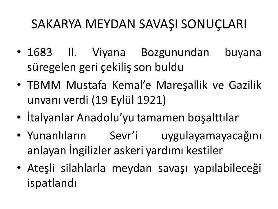 SAKARYA MEYDAN SAVAŞI SONUÇLARI 1683 II. Viyana Bozgunundan buyana süregelen geri çekiliş son buldu TBMM Mustafa Kemal'e Mareşallik ve Gazilik unvanı