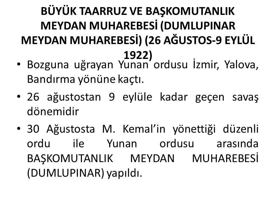 BÜYÜK TAARRUZ VE BAŞKOMUTANLIK MEYDAN MUHAREBESİ (DUMLUPINAR MEYDAN MUHAREBESİ) (26 AĞUSTOS-9 EYLÜL 1922) Bozguna uğrayan Yunan ordusu İzmir, Yalova,