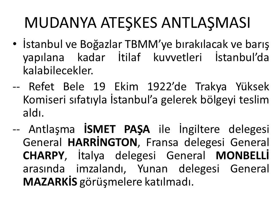 MUDANYA ATEŞKES ANTLAŞMASI İstanbul ve Boğazlar TBMM'ye bırakılacak ve barış yapılana kadar İtilaf kuvvetleri İstanbul'da kalabilecekler. -- Refet Bel