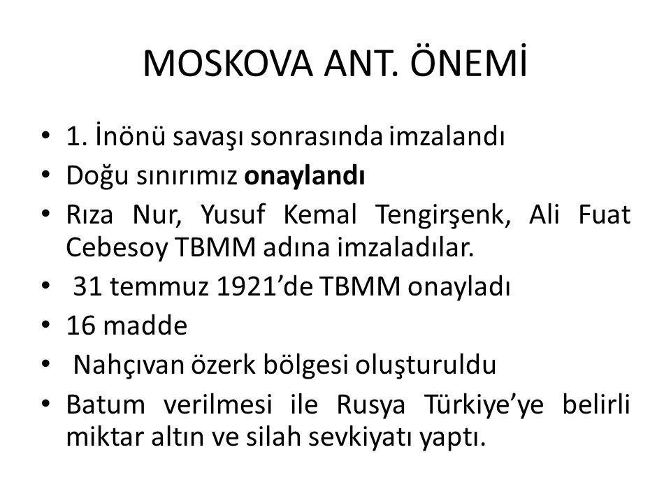 MOSKOVA ANT. ÖNEMİ 1. İnönü savaşı sonrasında imzalandı Doğu sınırımız onaylandı Rıza Nur, Yusuf Kemal Tengirşenk, Ali Fuat Cebesoy TBMM adına imzalad