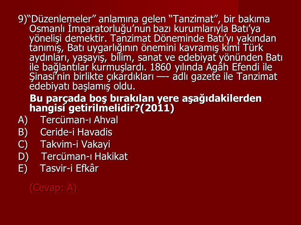 """9)""""Düzenlemeler"""" anlamına gelen """"Tanzimat"""", bir bakıma Osmanlı İmparatorluğu'nun bazı kurumlarıyla Batı'ya yönelişi demektir. Tanzimat Döneminde Batı'"""