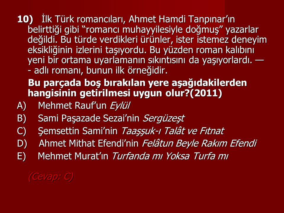 """10) İlk Türk romancıları, Ahmet Hamdi Tanpınar'ın belirttiği gibi """"romancı muhayyilesiyle doğmuş"""" yazarlar değildi. Bu türde verdikleri ürünler, ister"""