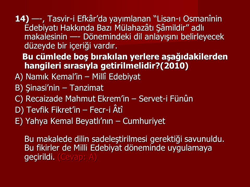"""14) —-, Tasvir-i Efkâr'da yayımlanan """"Lisan-ı Osmanînin Edebiyatı Hakkında Bazı Mülahazâtı Şâmildir"""" adlı makalesinin —- Dönemindeki dil anlayışını be"""