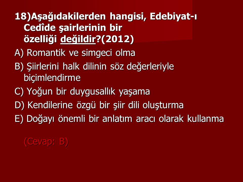 18)Aşağıdakilerden hangisi, Edebiyat-ı Cedîde şairlerinin bir özelliği değildir?(2012) A) Romantik ve simgeci olma B) Şiirlerini halk dilinin söz değe