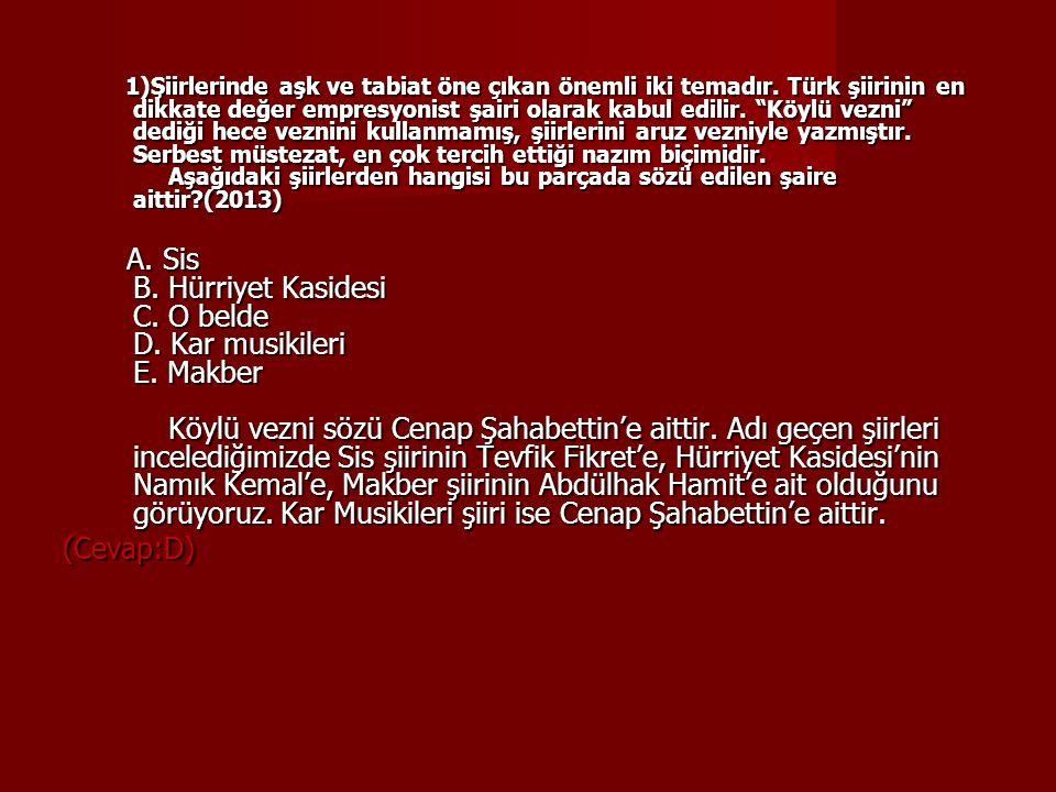 2)Recaizade Mahmut Ekrem ve Abdülhak Hamit Tarhan'ın şiirlerinden edindikleriyle ve yeteneği sayesinde ----, Avrupai Türk şiirinin 1880'den sonra atılmış sağlam temelleri üzerinde modern bir yapı kurmayı başarabilmiştir.