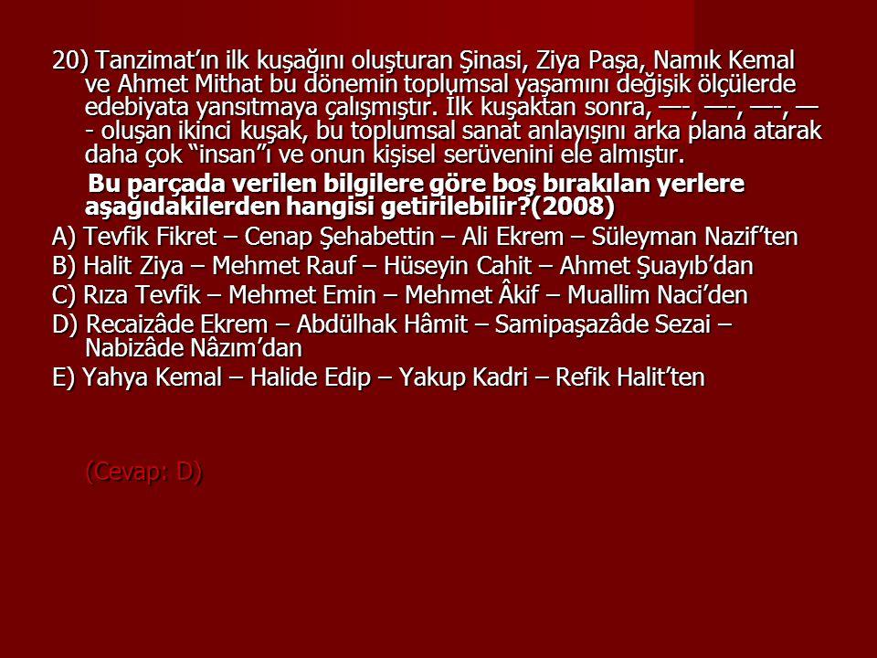 20) Tanzimat'ın ilk kuşağını oluşturan Şinasi, Ziya Paşa, Namık Kemal ve Ahmet Mithat bu dönemin toplumsal yaşamını değişik ölçülerde edebiyata yansıt